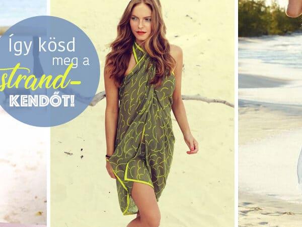 Így kösd meg a strandkendőt! 6 szuper mód, ahogyan viselheted
